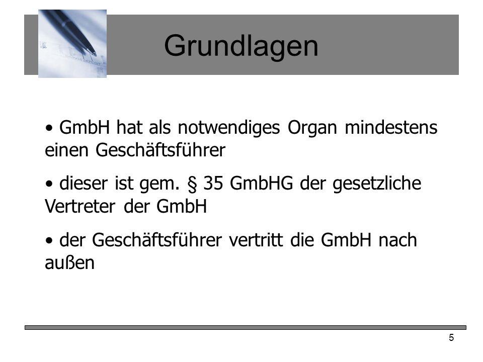 Grundlagen GmbH hat als notwendiges Organ mindestens einen Geschäftsführer. dieser ist gem. § 35 GmbHG der gesetzliche Vertreter der GmbH.