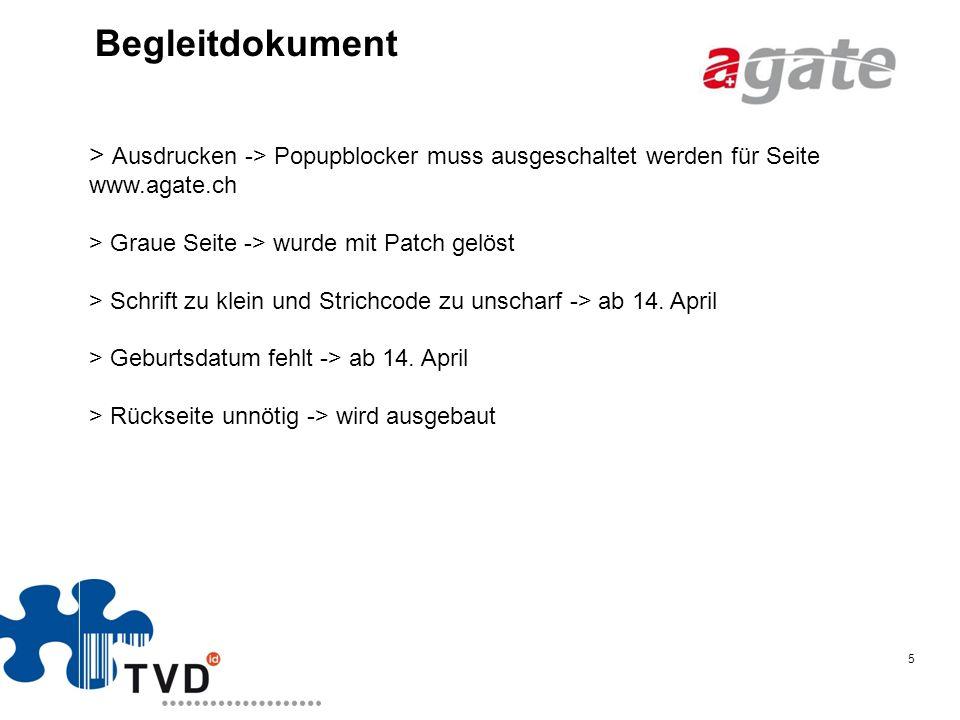 Begleitdokument > Ausdrucken -> Popupblocker muss ausgeschaltet werden für Seite www.agate.ch. > Graue Seite -> wurde mit Patch gelöst.