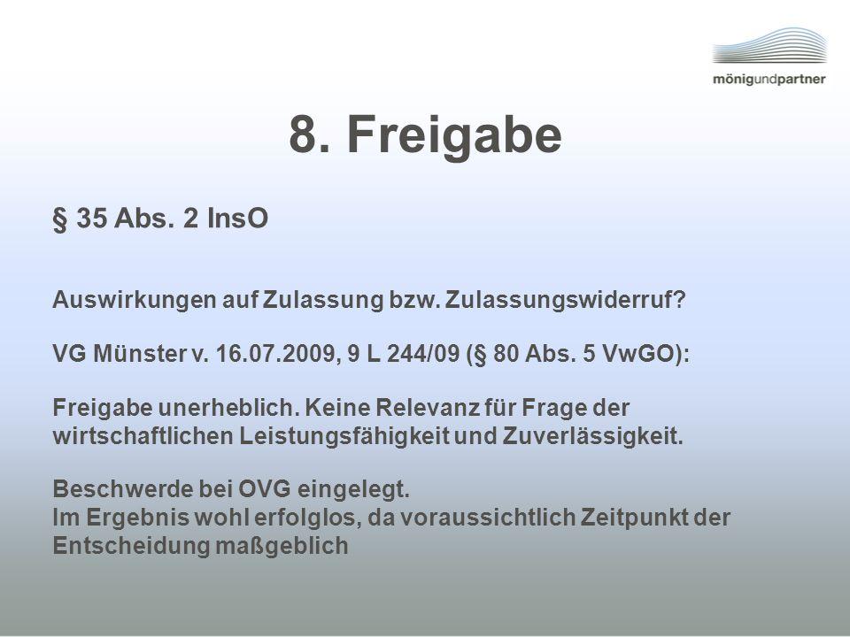 8. Freigabe § 35 Abs. 2 InsO. Auswirkungen auf Zulassung bzw. Zulassungswiderruf VG Münster v. 16.07.2009, 9 L 244/09 (§ 80 Abs. 5 VwGO):