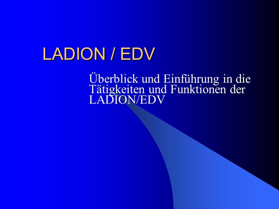 LADION / EDV Überblick und Einführung in die Tätigkeiten und Funktionen der LADION/EDV