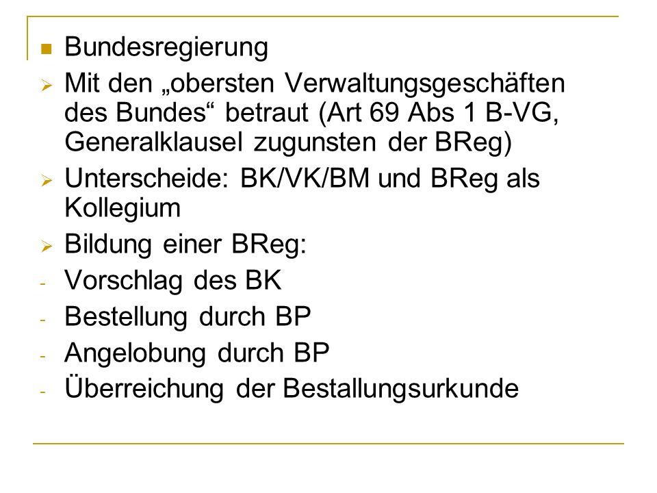 """Bundesregierung Mit den """"obersten Verwaltungsgeschäften des Bundes betraut (Art 69 Abs 1 B-VG, Generalklausel zugunsten der BReg)"""