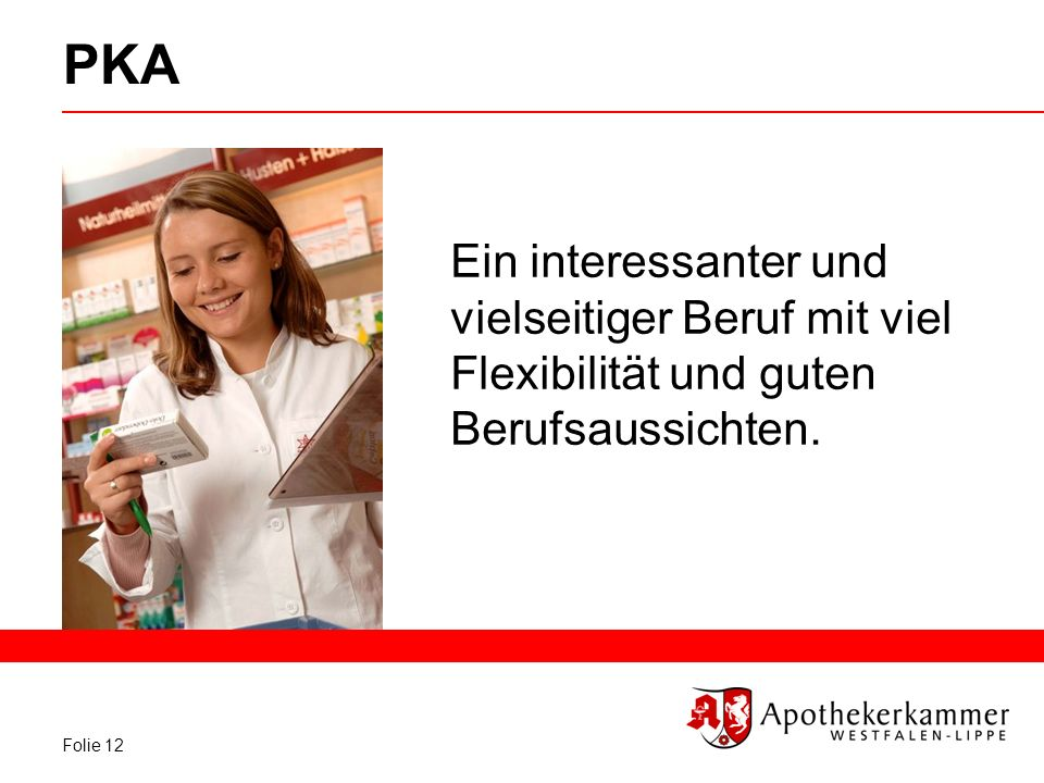 PKA Ein interessanter und vielseitiger Beruf mit viel Flexibilität und guten Berufsaussichten.