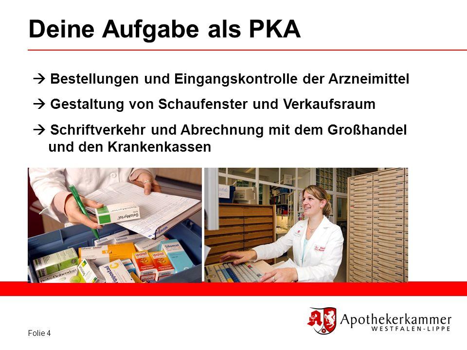 Deine Aufgabe als PKA  Bestellungen und Eingangskontrolle der Arzneimittel.  Gestaltung von Schaufenster und Verkaufsraum.