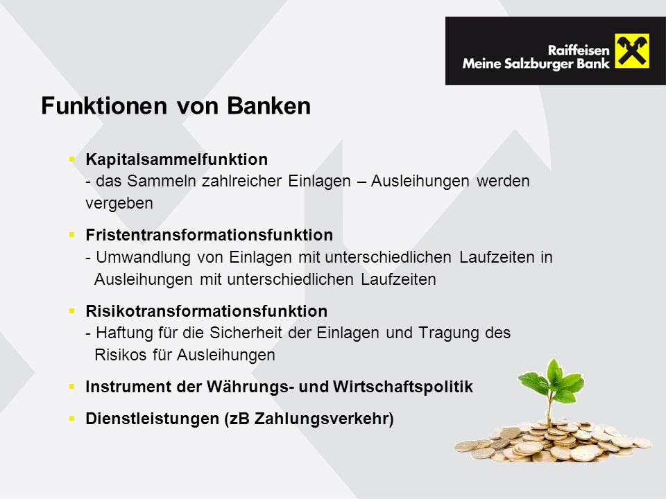 Funktionen von Banken Kapitalsammelfunktion - das Sammeln zahlreicher Einlagen – Ausleihungen werden vergeben.