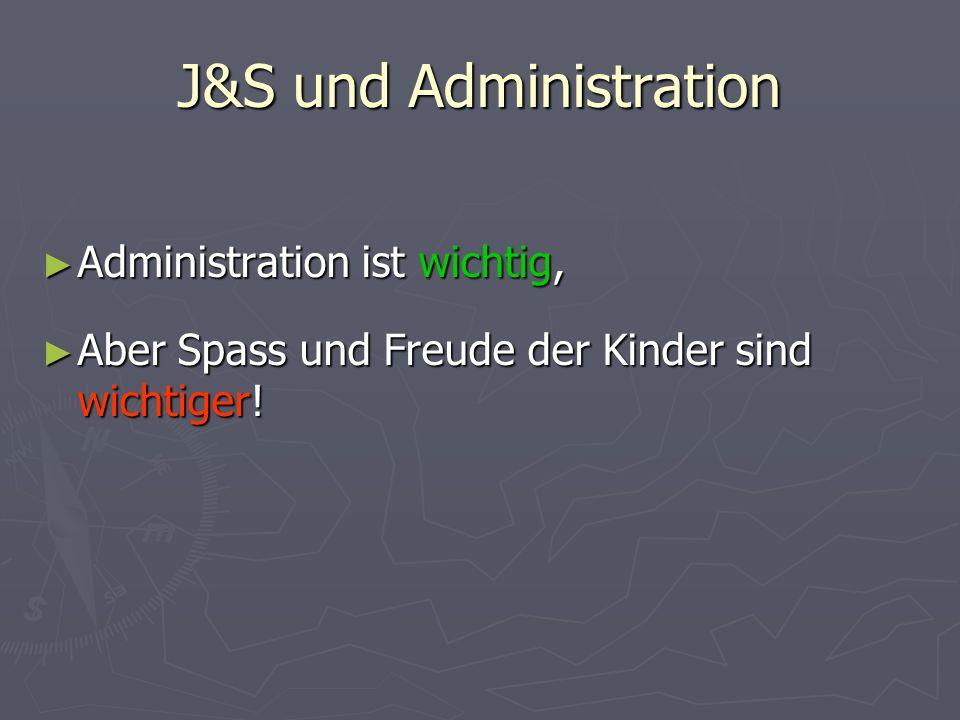 J&S und Administration