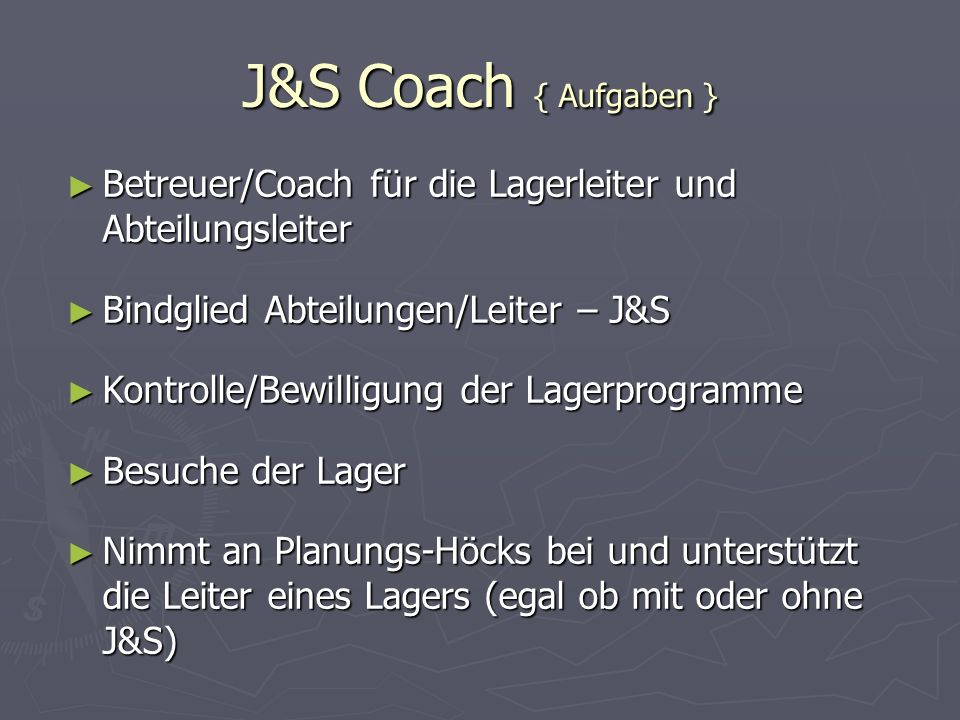 J&S Coach { Aufgaben } Betreuer/Coach für die Lagerleiter und Abteilungsleiter. Bindglied Abteilungen/Leiter – J&S.