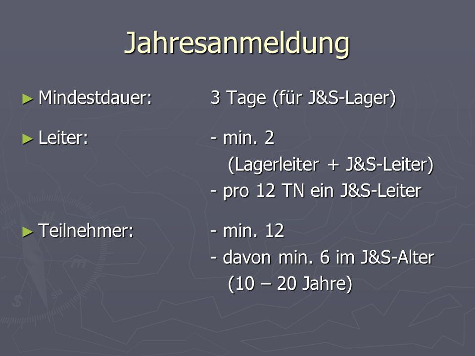 Jahresanmeldung Mindestdauer: 3 Tage (für J&S-Lager) Leiter: - min. 2