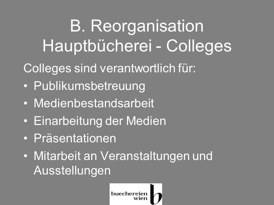 B. Reorganisation Hauptbücherei - Colleges