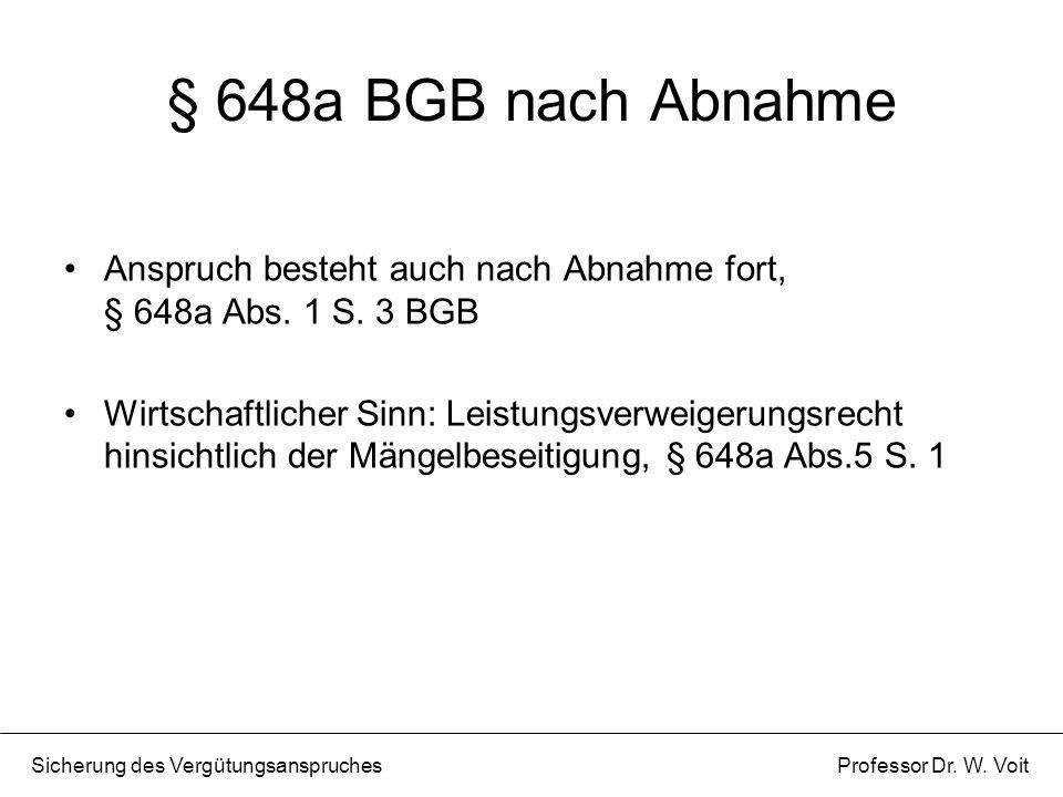 § 648a BGB nach Abnahme Anspruch besteht auch nach Abnahme fort, § 648a Abs. 1 S. 3 BGB.