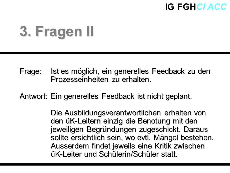 3. Fragen IIFrage: Ist es möglich, ein generelles Feedback zu den Prozesseinheiten zu erhalten.