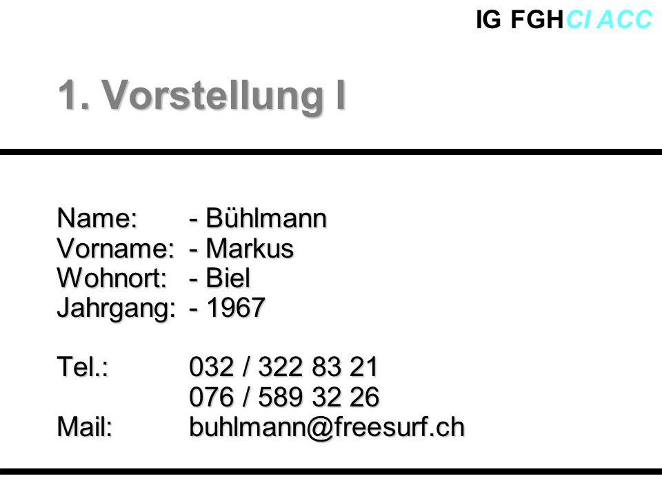 1. Vorstellung I Name: - Bühlmann Vorname: - Markus Wohnort: - Biel