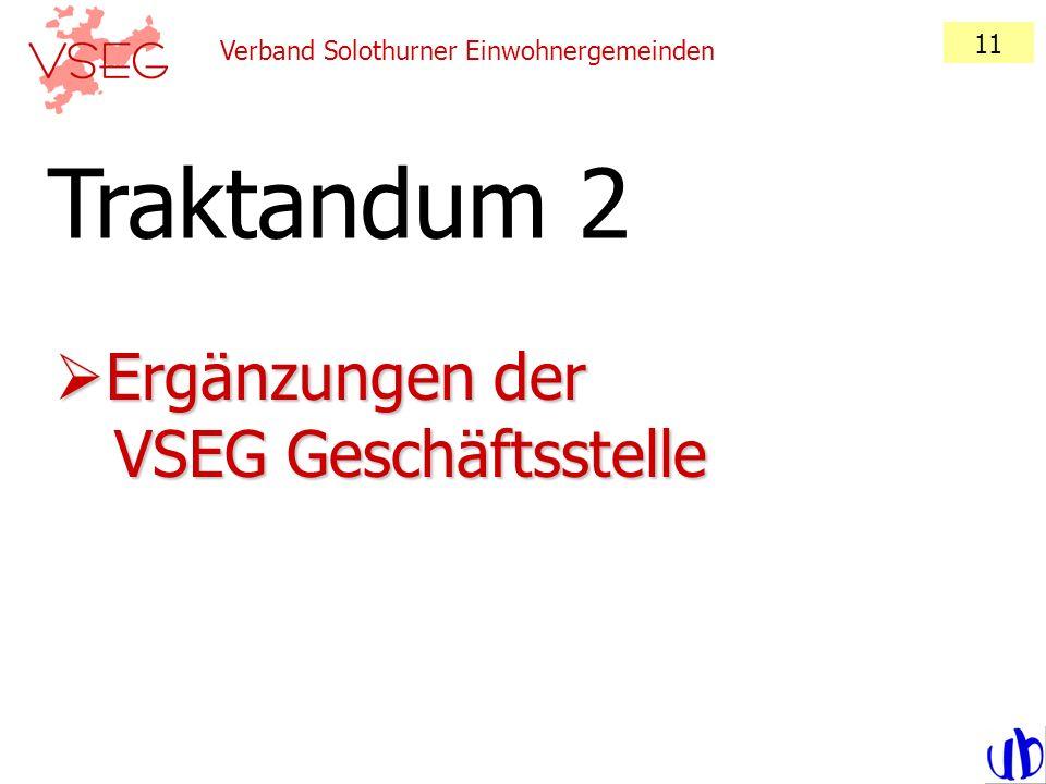 Traktandum 2 Ergänzungen der VSEG Geschäftsstelle 11