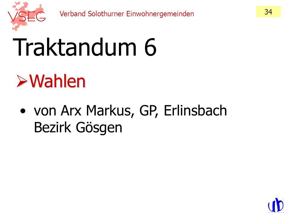 Traktandum 6 Wahlen von Arx Markus, GP, Erlinsbach Bezirk Gösgen 34