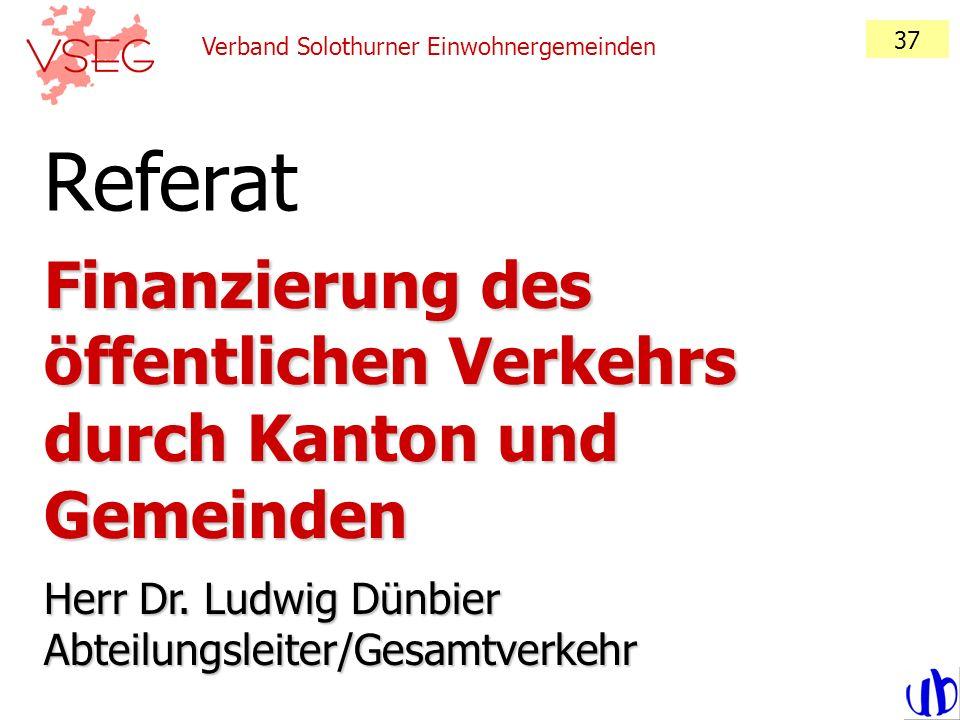37 Verband Solothurner Einwohnergemeinden. Referat. Finanzierung des öffentlichen Verkehrs durch Kanton und Gemeinden.