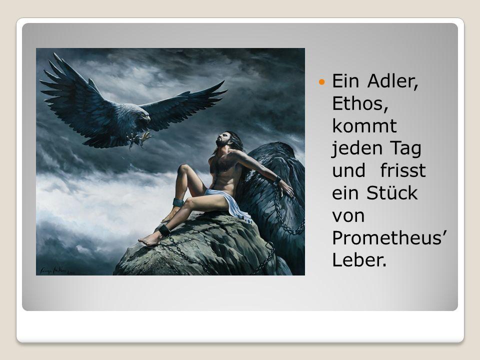 Ein Adler, Ethos, kommt jeden Tag und frisst ein Stück von Prometheus' Leber.