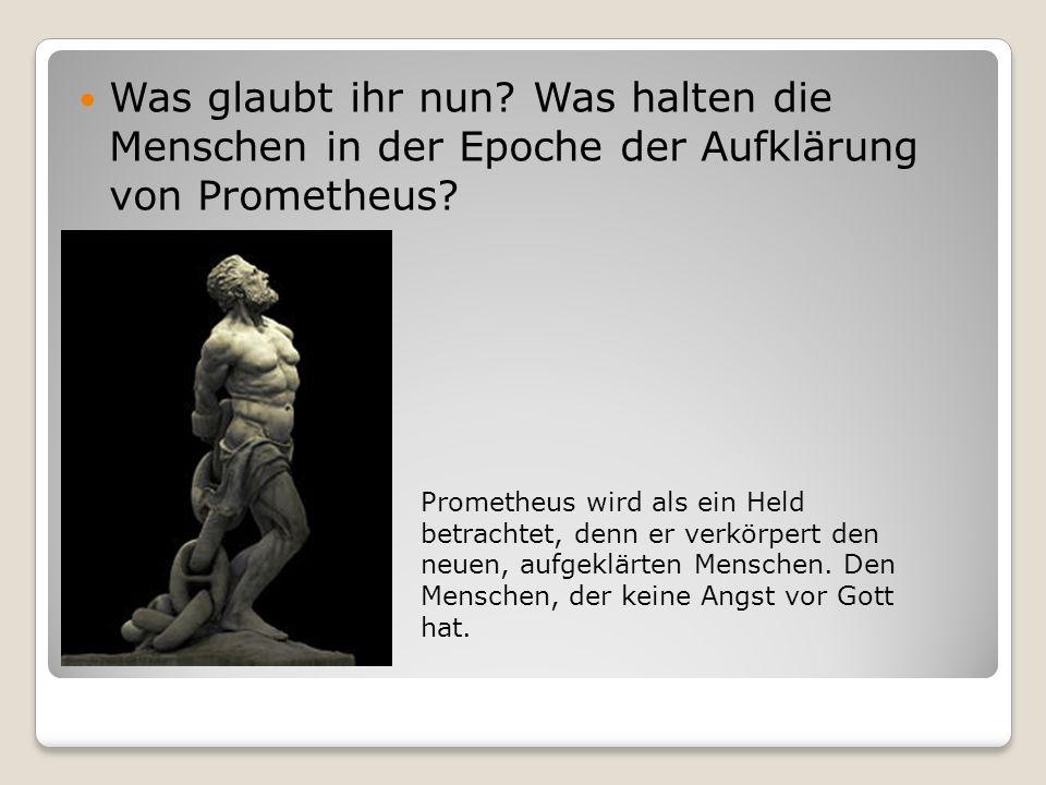 Was glaubt ihr nun Was halten die Menschen in der Epoche der Aufklärung von Prometheus