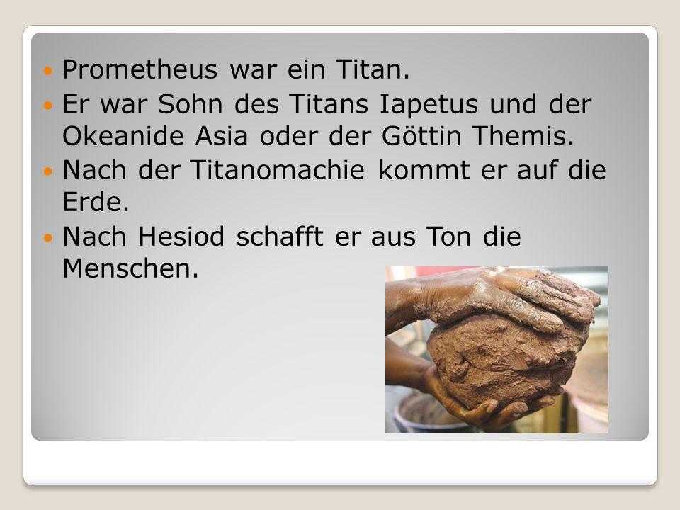 Prometheus war ein Titan.