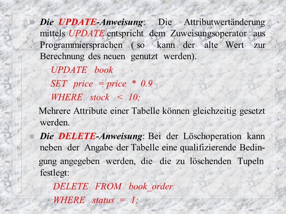Die UPDATE-Anweisung: Die Attributwertänderung mittels UPDATE entspricht dem Zuweisungsoperator aus Programmiersprachen ( so kann der alte Wert zur Berechnung des neuen genutzt werden).