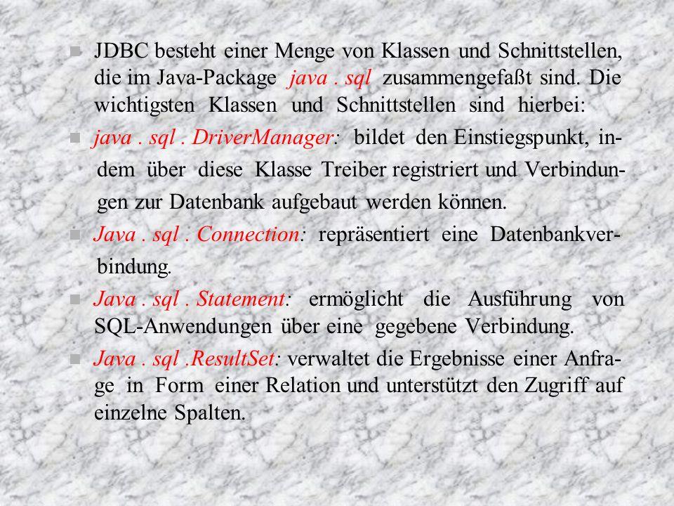 JDBC besteht einer Menge von Klassen und Schnittstellen, die im Java-Package java . sql zusammengefaßt sind. Die wichtigsten Klassen und Schnittstellen sind hierbei: