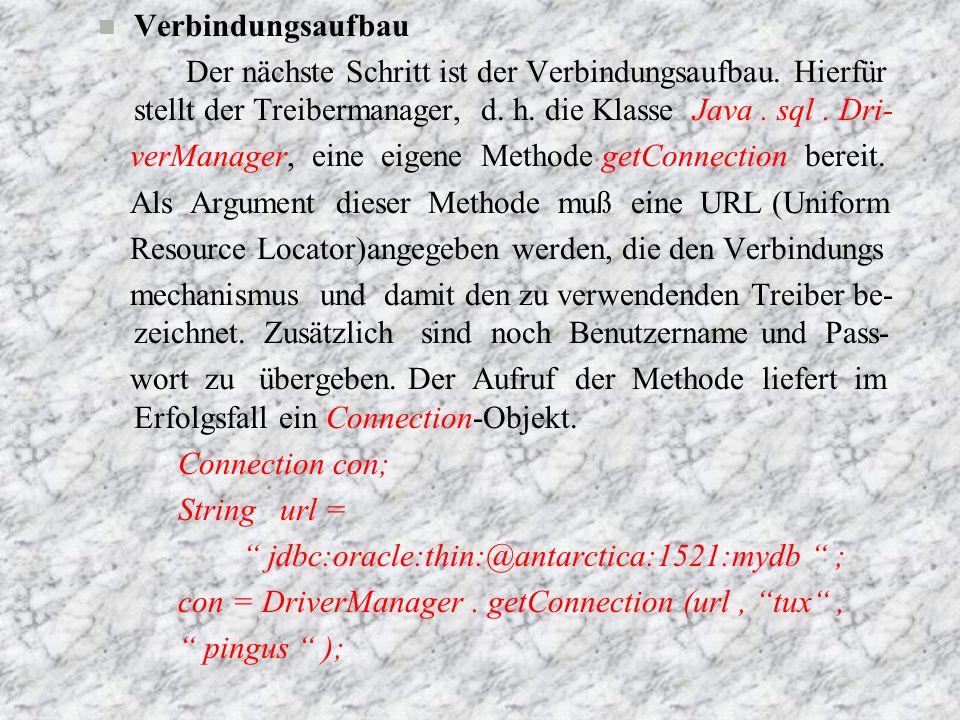 Verbindungsaufbau Der nächste Schritt ist der Verbindungsaufbau. Hierfür stellt der Treibermanager, d. h. die Klasse Java . sql . Dri-