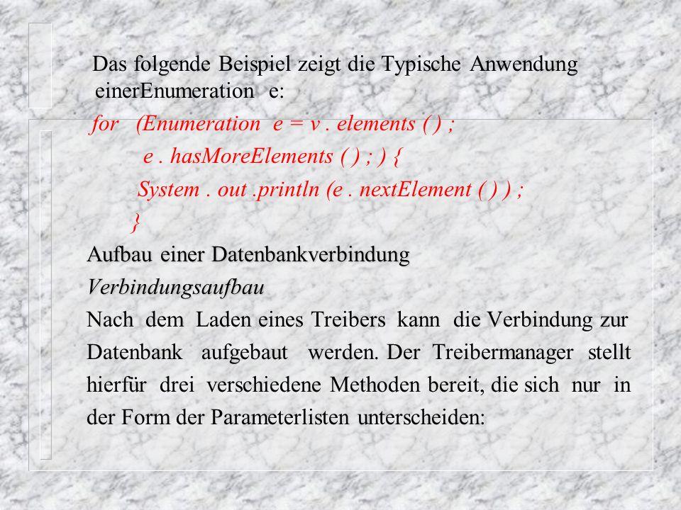 Das folgende Beispiel zeigt die Typische Anwendung einerEnumeration e: