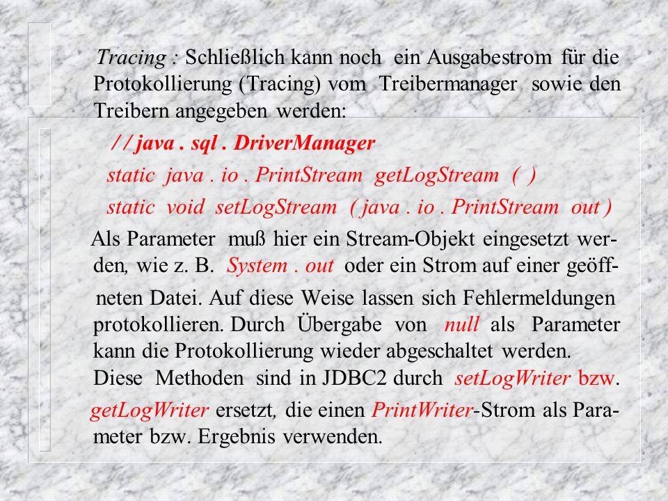 Tracing : Schließlich kann noch ein Ausgabestrom für die Protokollierung (Tracing) vom Treibermanager sowie den Treibern angegeben werden: