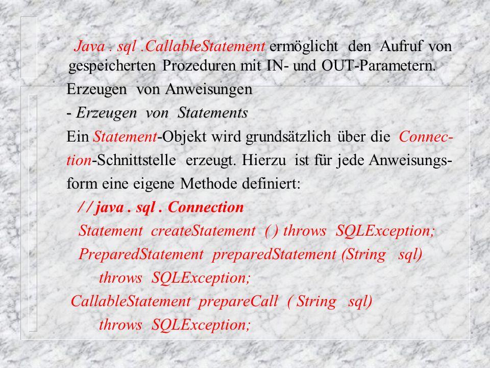 Java . sql .CallableStatement ermöglicht den Aufruf von gespeicherten Prozeduren mit IN- und OUT-Parametern.