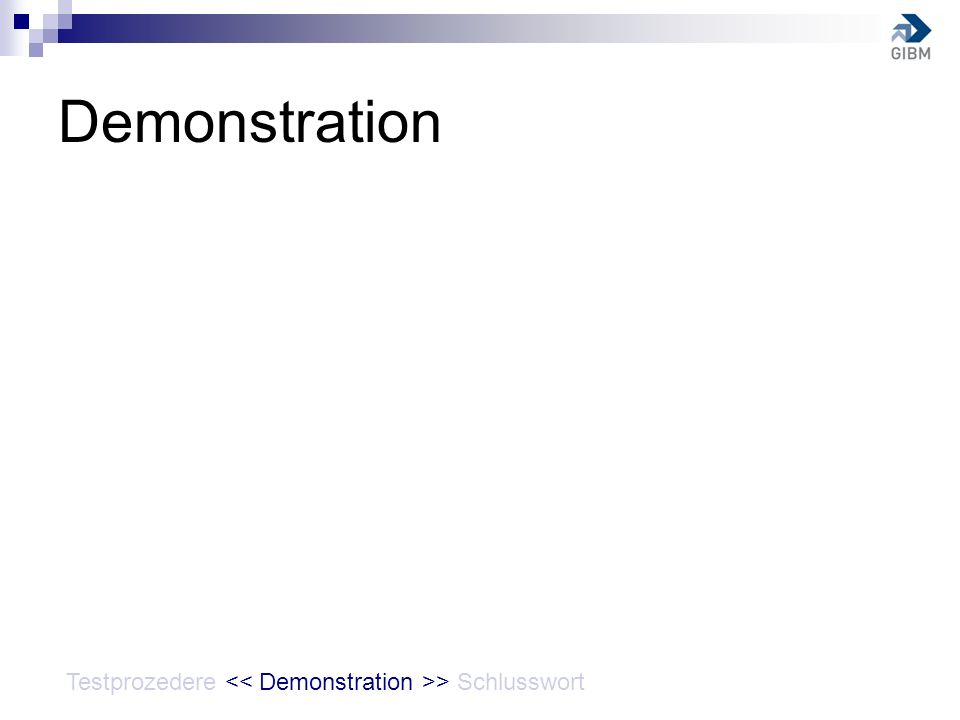 Demonstration Testprozedere << Demonstration >> Schlusswort