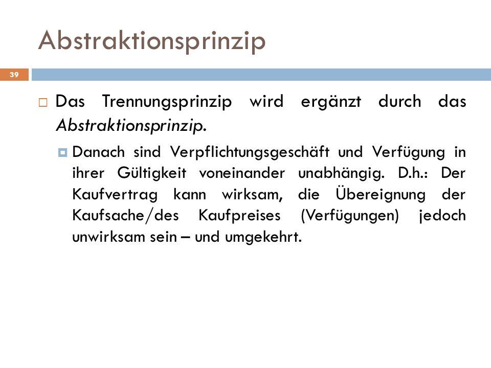 Abstraktionsprinzip Das Trennungsprinzip wird ergänzt durch das Abstraktionsprinzip.