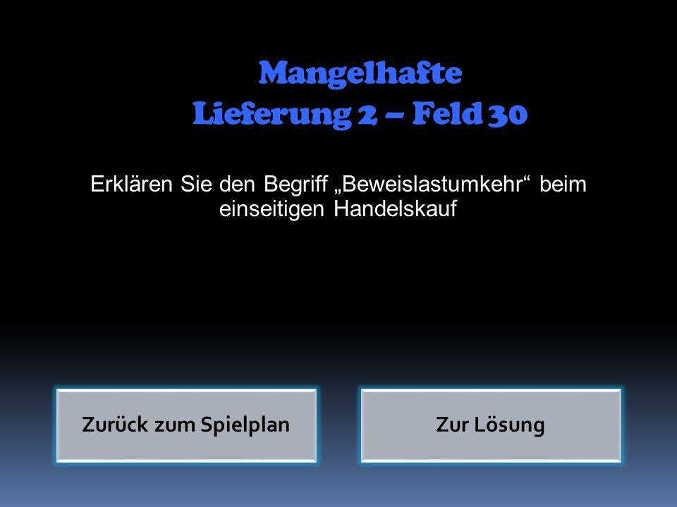 Mangelhafte Lieferung 2 – Feld 30