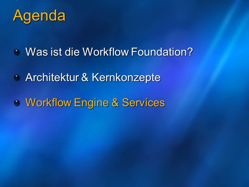 Agenda Was ist die Workflow Foundation Architektur & Kernkonzepte