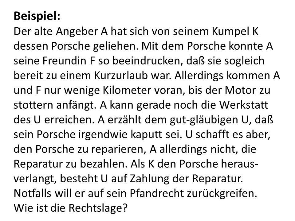 Beispiel: Der alte Angeber A hat sich von seinem Kumpel K dessen Porsche geliehen.