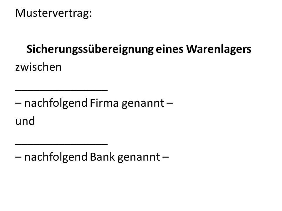 Mustervertrag: Sicherungssübereignung eines Warenlagers zwischen _______________ – nachfolgend Firma genannt – und – nachfolgend Bank genannt –