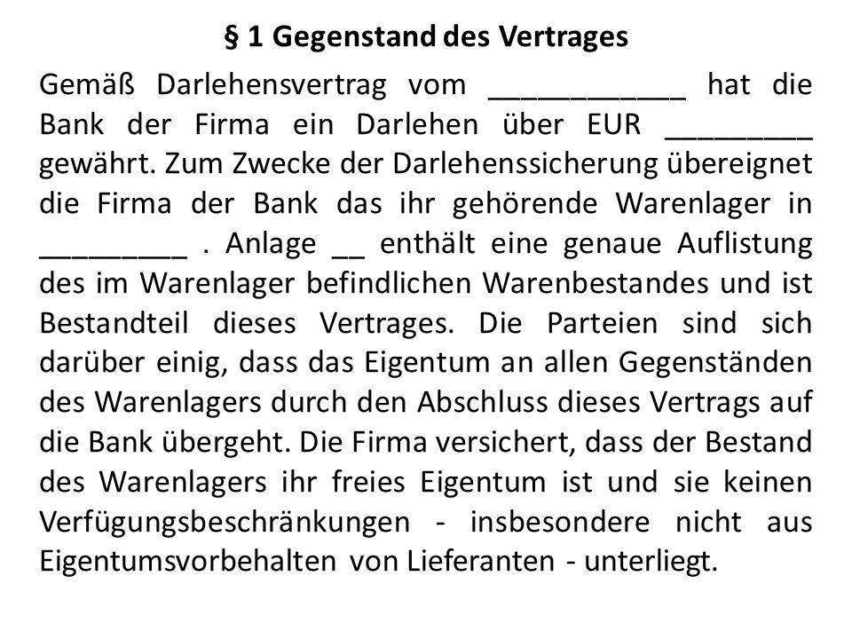 § 1 Gegenstand des Vertrages Gemäß Darlehensvertrag vom ____________ hat die Bank der Firma ein Darlehen über EUR _________ gewährt.
