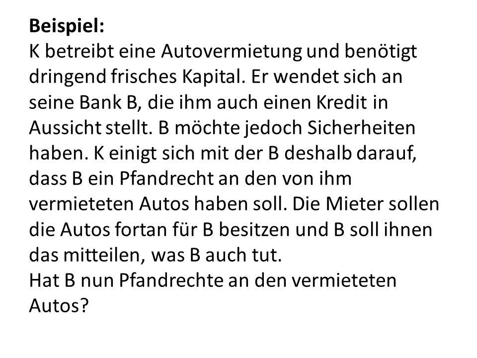 Beispiel: K betreibt eine Autovermietung und benötigt dringend frisches Kapital.