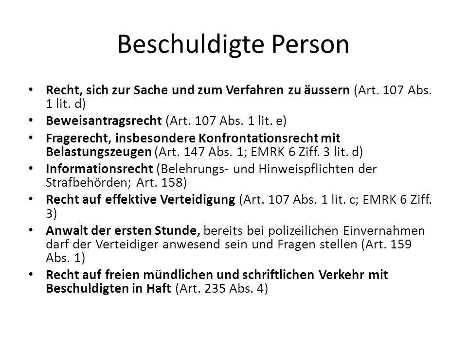 Beschuldigte PersonRecht, sich zur Sache und zum Verfahren zu äussern (Art. 107 Abs. 1 lit. d) Beweisantragsrecht (Art. 107 Abs. 1 lit. e)