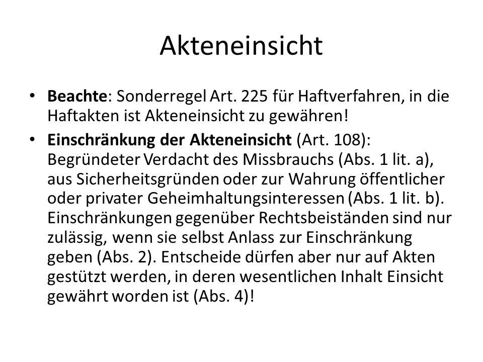 AkteneinsichtBeachte: Sonderregel Art. 225 für Haftverfahren, in die Haftakten ist Akteneinsicht zu gewähren!