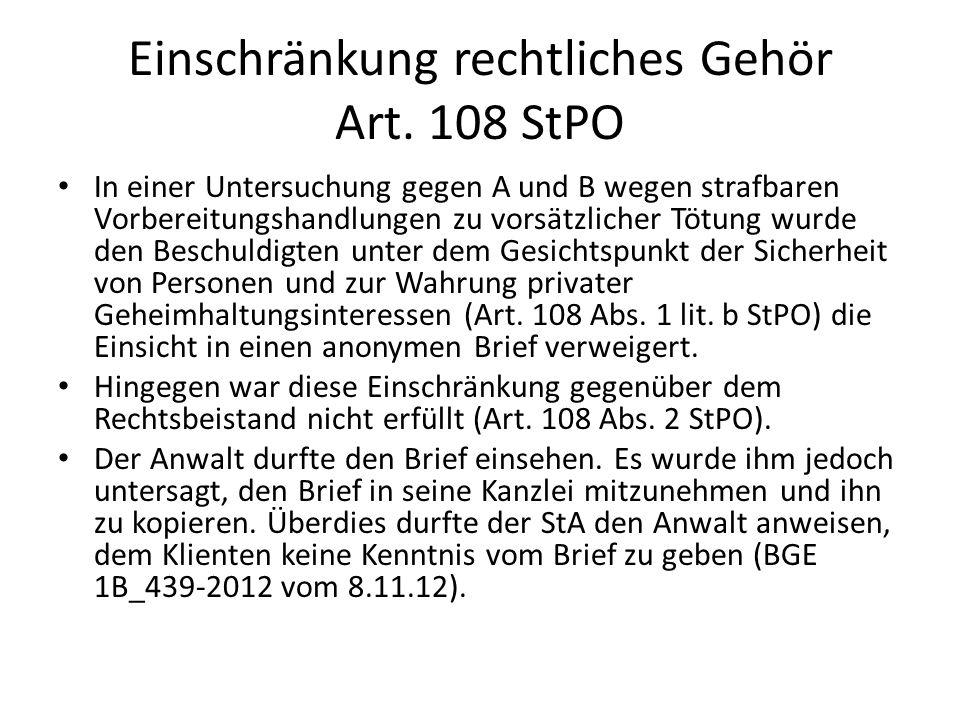 Einschränkung rechtliches Gehör Art. 108 StPO