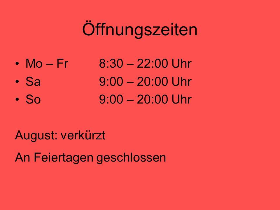 Öffnungszeiten Mo – Fr 8:30 – 22:00 Uhr Sa 9:00 – 20:00 Uhr