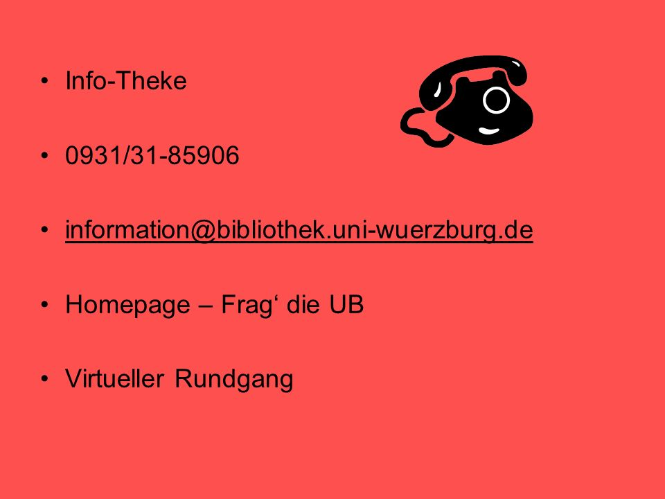 Info-Theke 0931/31-85906 information@bibliothek.uni-wuerzburg.de
