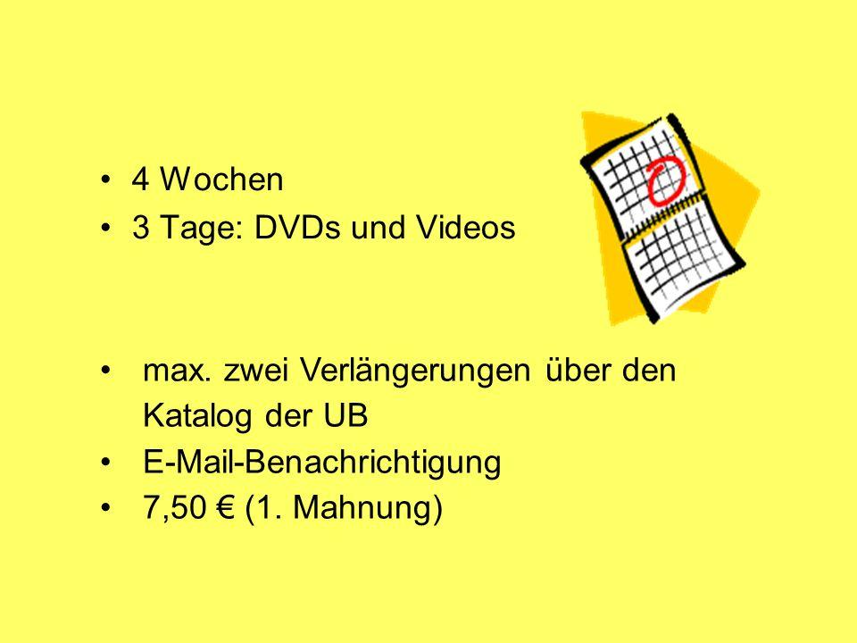 4 Wochen3 Tage: DVDs und Videos. max. zwei Verlängerungen über den Katalog der UB. E-Mail-Benachrichtigung.