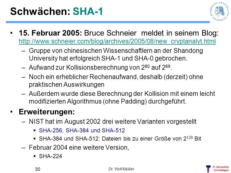 Schwächen: SHA-1 15. Februar 2005: Bruce Schneier meldet in seinem Blog: http://www.schneier.com/blog/archives/2005/08/new_cryptanalyt.html.