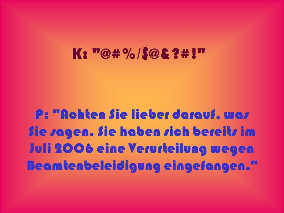 K: @#%/$@& #!