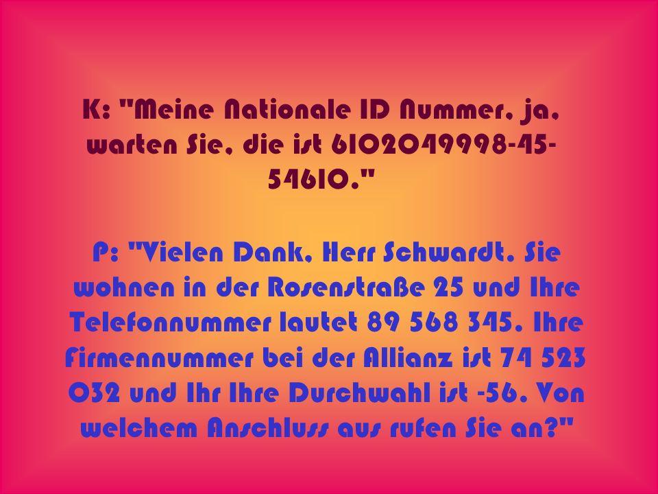 K: Meine Nationale ID Nummer, ja, warten Sie, die ist 6102049998-45-54610.