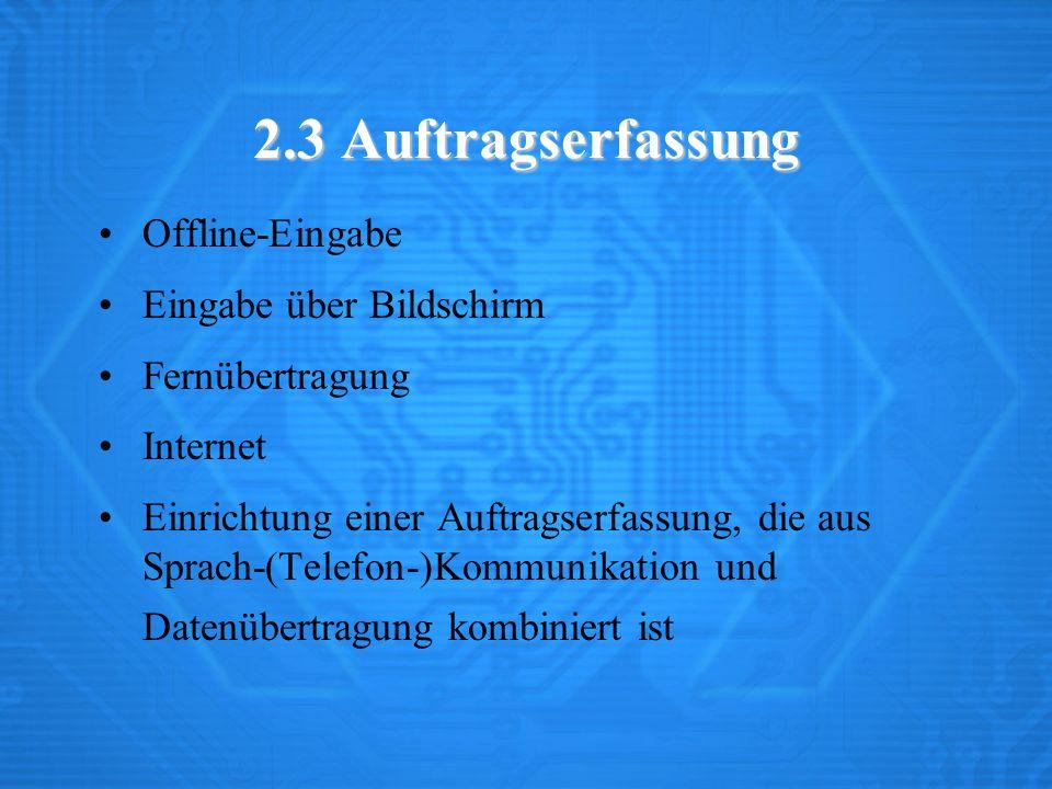 2.3 Auftragserfassung Offline-Eingabe Eingabe über Bildschirm