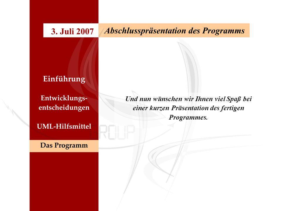 Und nun wünschen wir Ihnen viel Spaß bei einer kurzen Präsentation des fertigen Programmes.