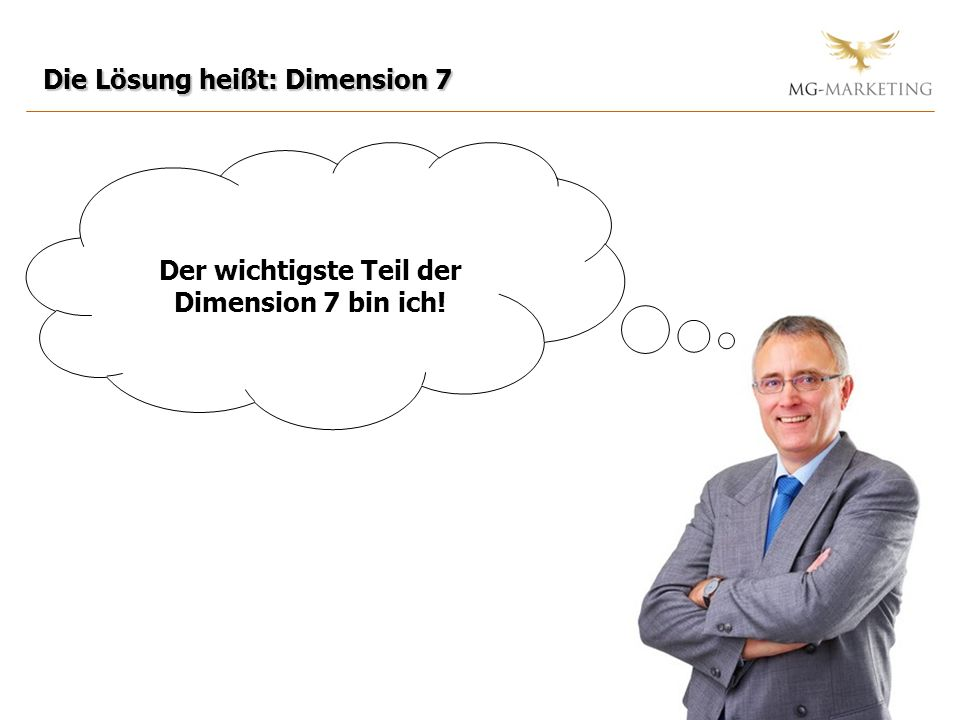 Der wichtigste Teil der Dimension 7 bin ich!