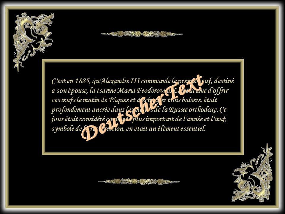 C est en 1885, qu Alexandre III commande le premier œuf, destiné à son épouse, la tsarine Maria Feodorovna. La coutume d offrir ces œufs le matin de Pâques et d échanger trois baisers, était profondément ancrée dans les mœurs de la Russie orthodoxe. Ce jour était considéré comme le plus important de l année et l œuf, symbole de la résurrection, en était un élément essentiel.