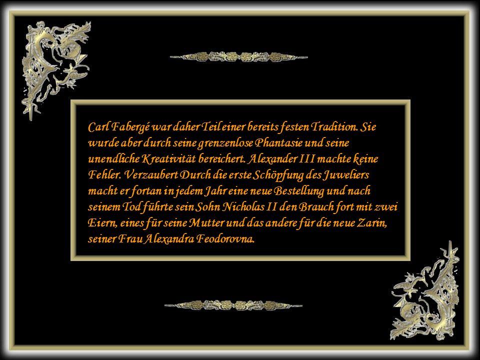 Carl Fabergé war daher Teil einer bereits festen Tradition