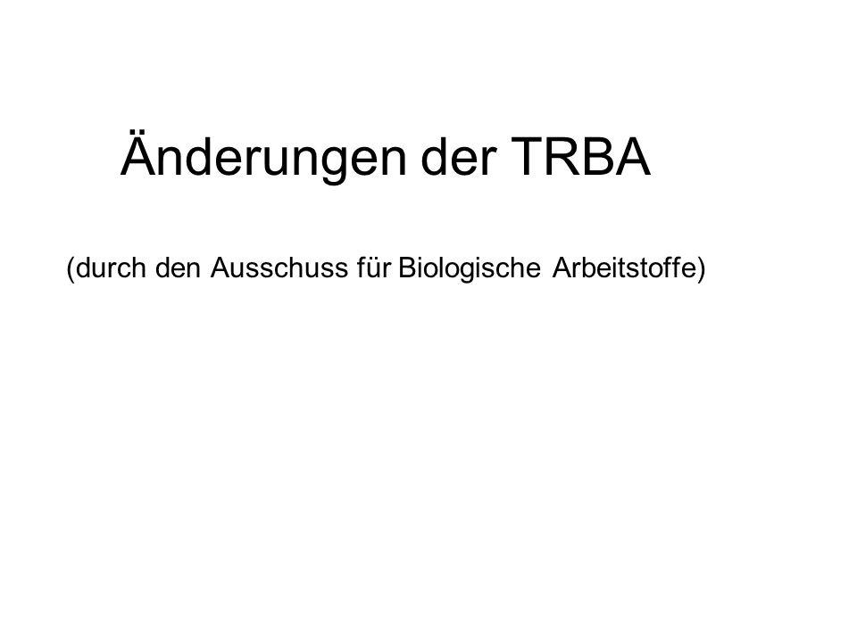 Änderungen der TRBA (durch den Ausschuss für Biologische Arbeitstoffe)